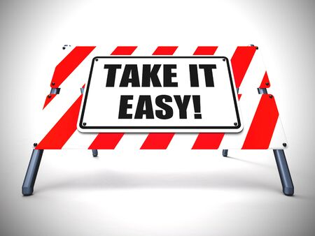 Take it easy sign means relax and unwind. Slow down and take a break - 3d illustration