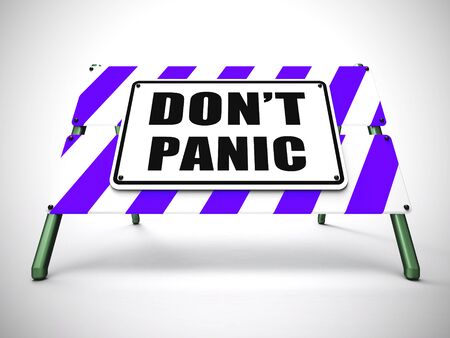 Dont panic sign means be patient and cool. Keep calm amidst stress and difficulty - 3d illustration