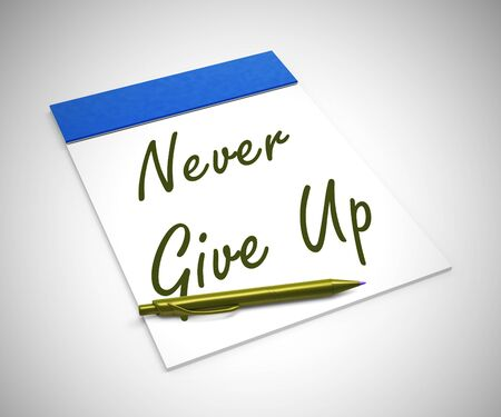 Never give up idiom means to keep trying and staying strong. To stick to it and plug away - 3d illustration Stockfoto