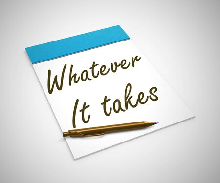 Whatever it takes idiom means doing everything you have to do to succeed. Firmness and purposefulness to get somewhere - 3d illustration Foto de archivo - 128085609