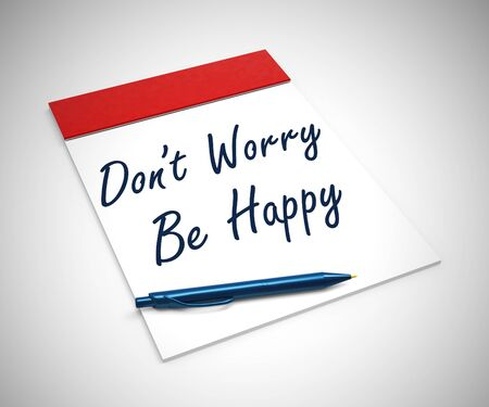 Dont worry be happy message means go easy and behave calmly. Dont lose your cool and be strong - 3d illustration Stock Photo