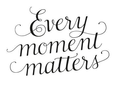 Every moment matters, a handlettered motivational quote