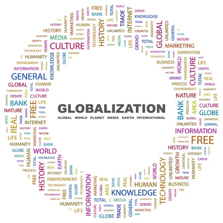 general knowledge: GLOBALIZATION. Word collage on white background. illustration.