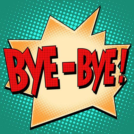 bye-bye comic bubble retro text pop art style. Farewell courtesy Illustration