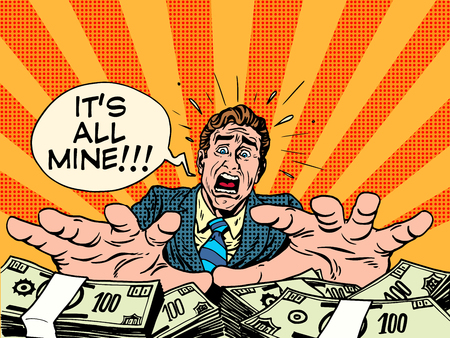 Greed wealth money business concept pop art retro style. It is all mine. Greed emotions and passions. Businessman and dollars. Treasure find win a lottery Illustration