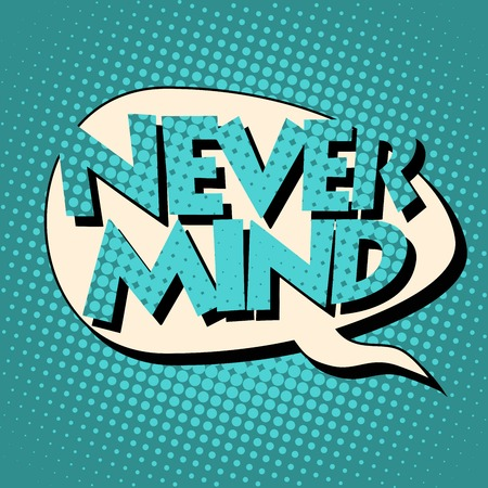 the mind: never mind  comic book bubble text pop art retro style