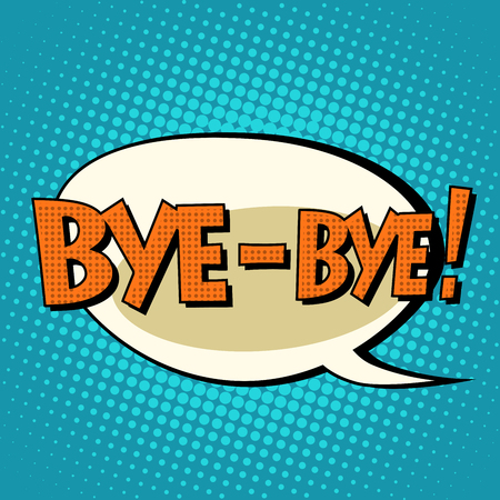 bye: bye-bye comic bubble retro text. Pop art retro style. The speech of the character. Vector retro background