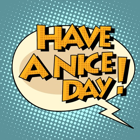 have: have a nice day comic bubble retro text. Pop art retro style. The speech of the character. Vector retro background Illustration