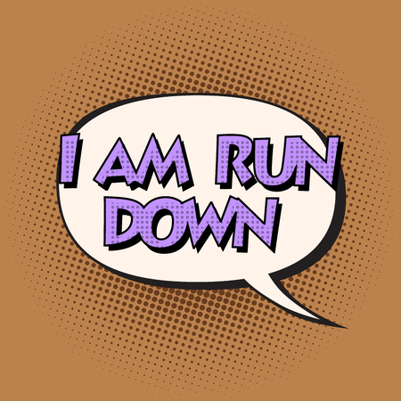 run down: i am run down retro comic bubble text pop art retro style.