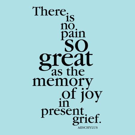 """""""Er is geen pijn zo groot als het geheugen van vreugde in het huidige verdriet."""" Aeschylus Stock Illustratie"""