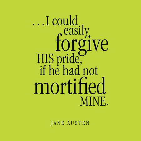 """perdonar: """"... Yo podría perdonar a su orgullo, si no hubiera mortificado mío"""". Jane Austen Vectores"""