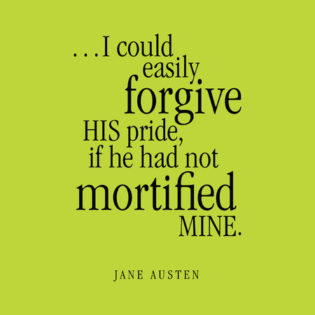 "to forgive: ""... Yo podr�a perdonar a su orgullo, si no hubiera mortificado m�o"". Jane Austen Vectores"