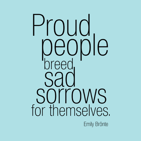 humility: Proud people breed sad sorrows for themselves. Emily Br�nte Illustration