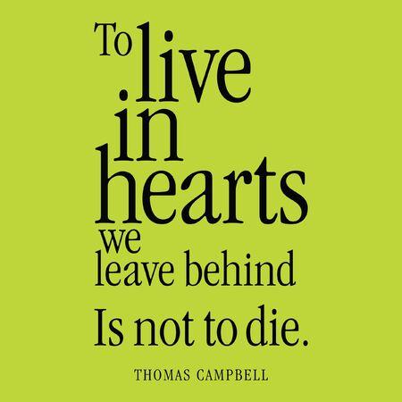 """""""Om te leven in de harten we achterlaten is niet te sterven."""" Thomas Campbell"""