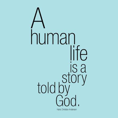"""""""Een menselijk leven is een verhaal verteld door God."""" Hans Christian Andersen"""