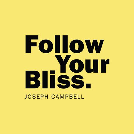 """Volg je gelukzaligheid."" Joseph Campbell"