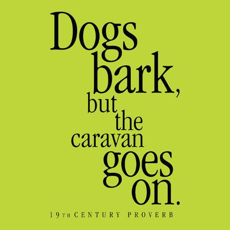 """""""Honden blaffen, maar de karavaan trekt verder."""" 19th Century Spreekwoord"""