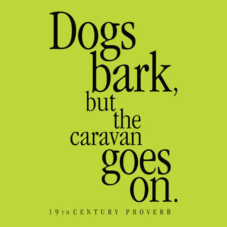 futility: Dogs bark, but the caravan goes on. 19th Century Proverb Illustration