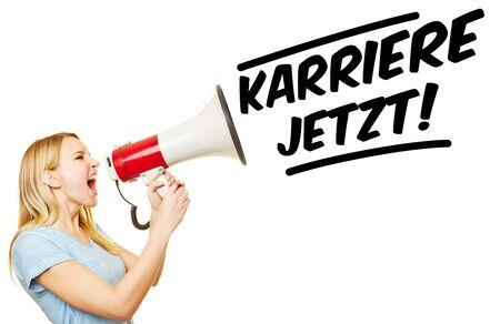 demanding: Young woman with megaphone demanding in German Karriere jetzt! (Career now!)