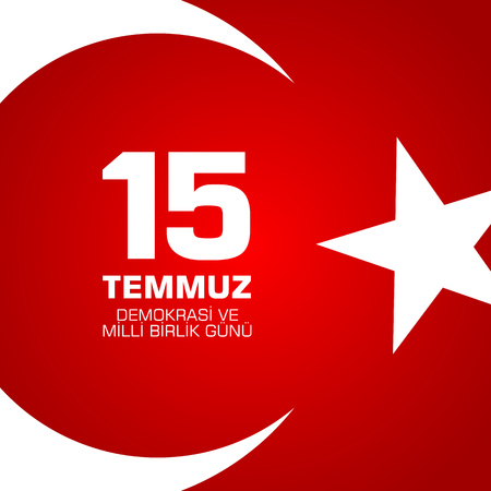 Demokrasi ve milli birlik gunu. Translation from Turkish: July 15 The Democracy and National Unity Day.