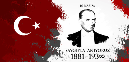 Saygilarla aniyoruz 10 kasim. Translation from Turkish. November 10, respect and remember..