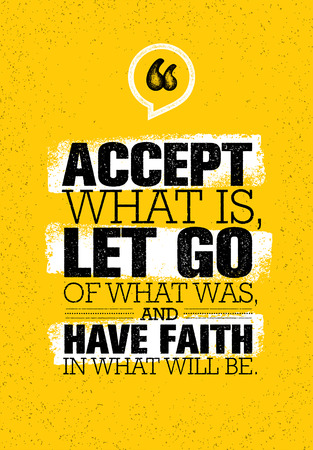 let go: Accept What Is, Let Go Of What Was And Have Faith In What Will Be. Vector Graphic Motivation Poster.