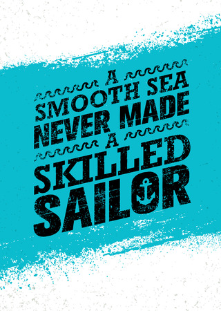 A Smooth Sea Never Made A Skilled Sailor. Inspiring Creative Motivation Quote Template. Vector Typography Banner Design Concept On Grunge Texture Rough Background Illustration