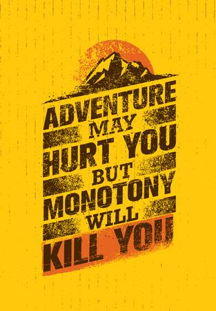 monotony: Adventure May Hurt You, But Monotony Will Kill You. Inspiring Creative Motivation Quote Template