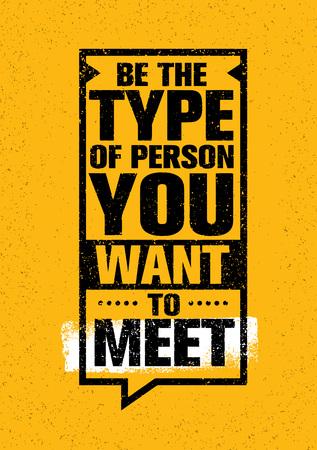 당신이 만나는 사람의 유형이 되십시오. 창의적인 동기 부여 따옴표. 벡터 타이포 그라피 배너