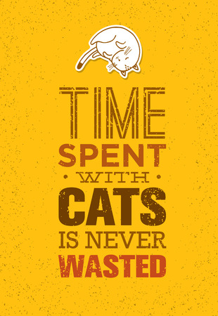 Time Spent With Cats Is Never Wasted. Cute And Whimsical Domestic Animal Vector Concept. Typographic Quote Poster Design