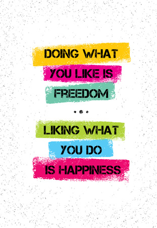 liking: Doing What You Like Is Freedom Liking What You Do Is Happiness. Inspiring Creative Motivation Quote.