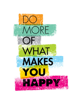 Do More Of What Makes You Happy Motivation Quote. Creative Typography Concept