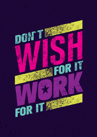 Do Not Wish For It, Work For It. Creative Motivation Quote. Outstanding Typography Poster Concept Stock Photo