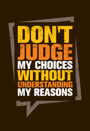 reasons: Do Not Judge My Choices Without Understanding My Reasons. Inspiring Creative Motivation Quote