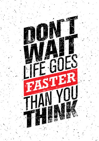 Do Not Wait Life Goes Faster Than You Think. Creative Motivation Quote. Inspiration Wallpaper Grunge Concept 일러스트