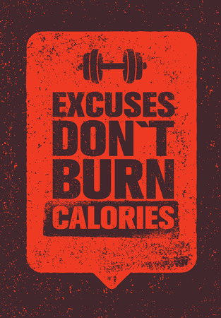 Excuses Do Not Burn Calories. Sport and Fitness Gym Motivation Quote. Creative Typography Grunge Poster Concept. Illustration