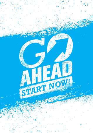 Go Ahead Start Now. Creative Motivation Quote. Typography Grunge Poster Concept Illustration