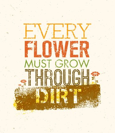 Every Flower Must Grow Trough Dirt Creative Motivation Quote. Typography Design Concept.