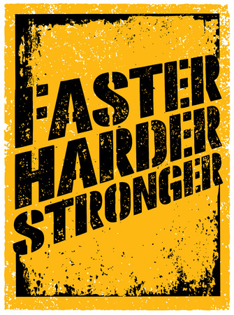 Faster, Harder, Stronger. Sport and Fitness Motivation Quote. Creative Typography Grunge Poster Concept