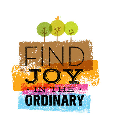 Find Joy In The Ordinary. Organic Motivation Quote. Creative Typography Poster Concept.