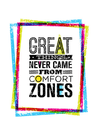 zones: Great Things Never Came From Comfort Zones Motivation Quote Inside Bright Grunge Frame. Vector Typography Concept.