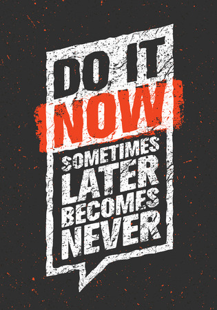 Do It Now. Sometimes Later Becomes Never. Sport And Fitness Creative Motivation Quote. Typography Vector Design Banner On Grunge Background