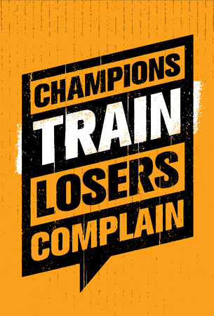Champions Train Losers Complain. Sport And Fitness Creative Motivation Vector Design. Gym Banner Concept On Grunge Background.