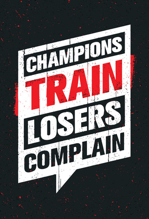 complain: Champions Train Losers Complain. Sport And Fitness Creative Motivation Vector Design. Gym Banner Concept On Grunge Background.
