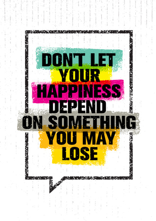 depend: Do Not Let Your Happiness Depend On Something You May Lose. Inspiring Creative Motivation Quote. Vector Typography Bright Banner Design Concept
