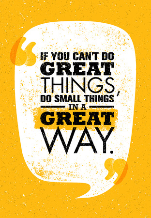 If You Cant Do Great Things, Do Small Things In A Great Way. Inspiring Creative Motivation Quote. Vector Typography Poster Design Concept Illustration