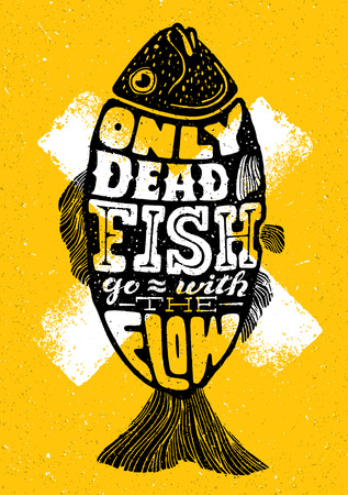oracion: Only Dead Fish Go With The Flow.Inspiring Lettering Creative Motivation Quote Composition. Vector Typography