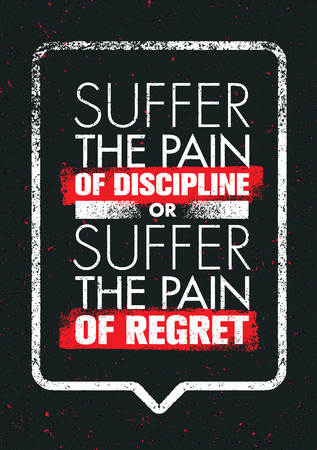 Suffer The Pain Of Discipline Or The Pain Of Regret Sport And Fitness Creative Motivation Vector Design Poster.