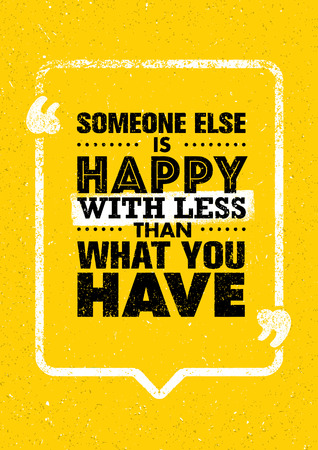 frame less: Someone Else Is Happy With Less Than What You Have. Inspiring Creative Motivation Quote. Vector Typography Banner