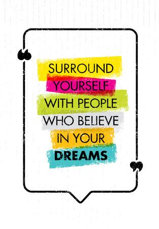 Entourez-vous de personnes qui croient en vos rêves. Citation inspirante sur la motivation créative. Typographie vectorielle Vecteurs
